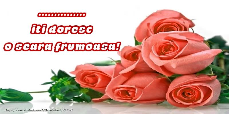 Felicitari personalizate de buna seara - Trandafiri pentru ... iti doresc o seara frumoasa!