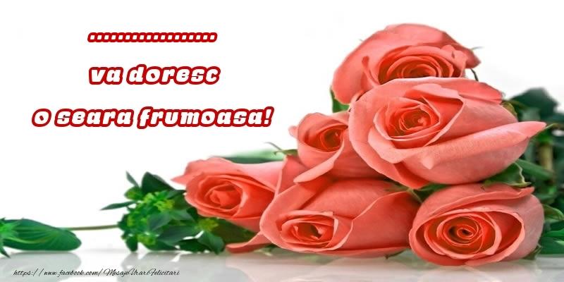 Felicitari personalizate de buna seara - Trandafiri pentru ... va doresc o seara frumoasa!
