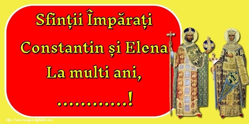 Felicitari personalizate de Sfintii Constantin si Elena - Sfinții Împărați Constantin și Elena La multi ani, ...!