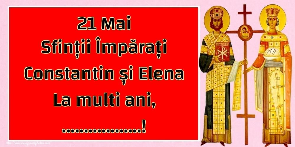 Felicitari personalizate de Sfintii Constantin si Elena - 21 Mai Sfinții Împărați Constantin și Elena La multi ani, ...!