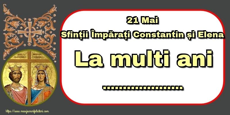 Felicitari personalizate de Sfintii Constantin si Elena - 21 Mai Sfinții Împărați Constantin și Elena La multi ani ...!