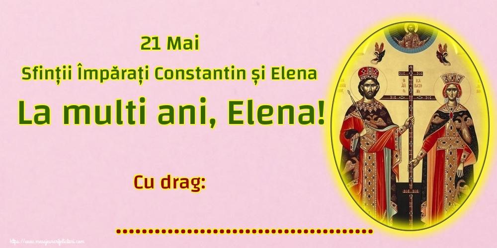 Felicitari personalizate de Sfintii Constantin si Elena - 21 Mai Sfinții Împărați Constantin și Elena La multi ani, Elena! Cu drag: ...