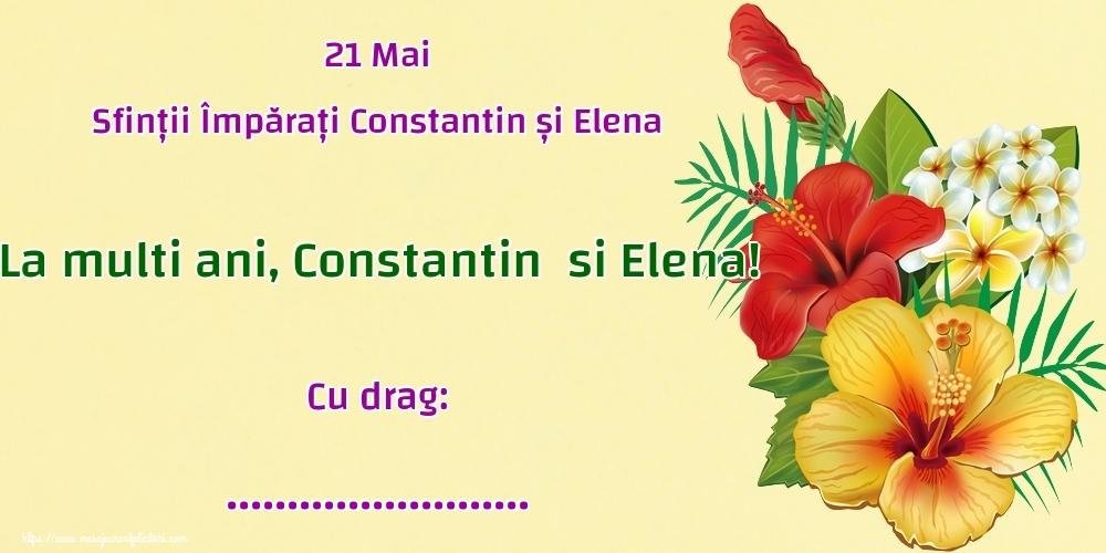 Felicitari personalizate de Sfintii Constantin si Elena - 21 Mai Sfinții Împărați Constantin și Elena La multi ani, Constantinsi Elena! Cu drag: ...