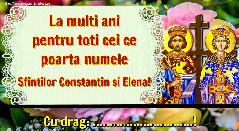 Felicitari personalizate de Sfintii Constantin si Elena - La multi ani pentru toti cei ce poarta numele Sfintilor Constantin si Elena! Cu drag: ...!