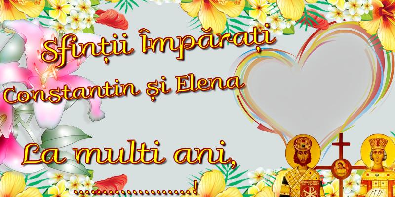 Felicitari personalizate de Sfintii Constantin si Elena - Sfinții Împărați Constantin și Elena La multi ani, ...! - Rama foto