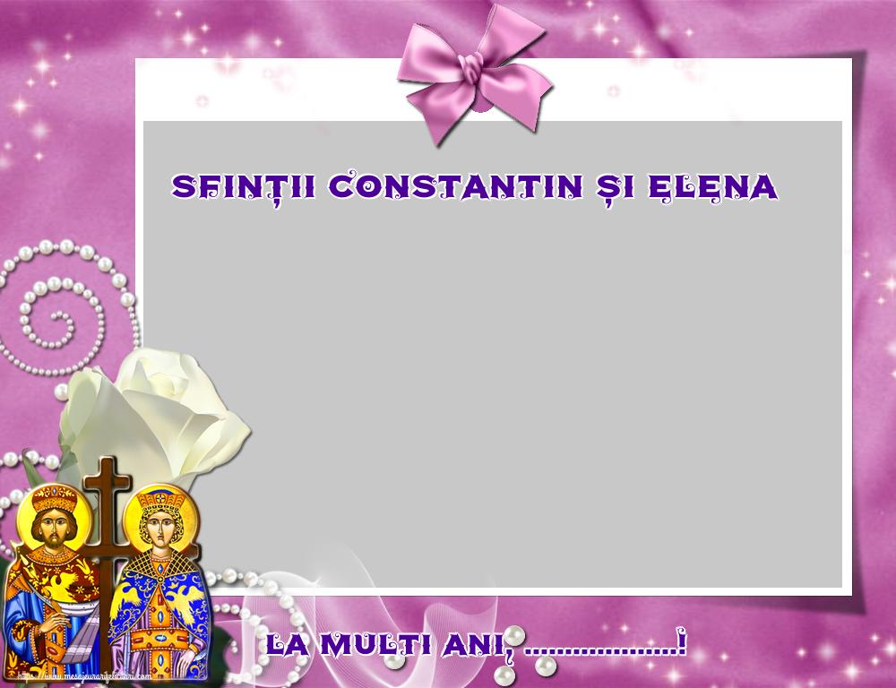 Felicitari personalizate de Sfintii Constantin si Elena - Sfinții Constantin și Elena La multi ani, ...! - Rama foto