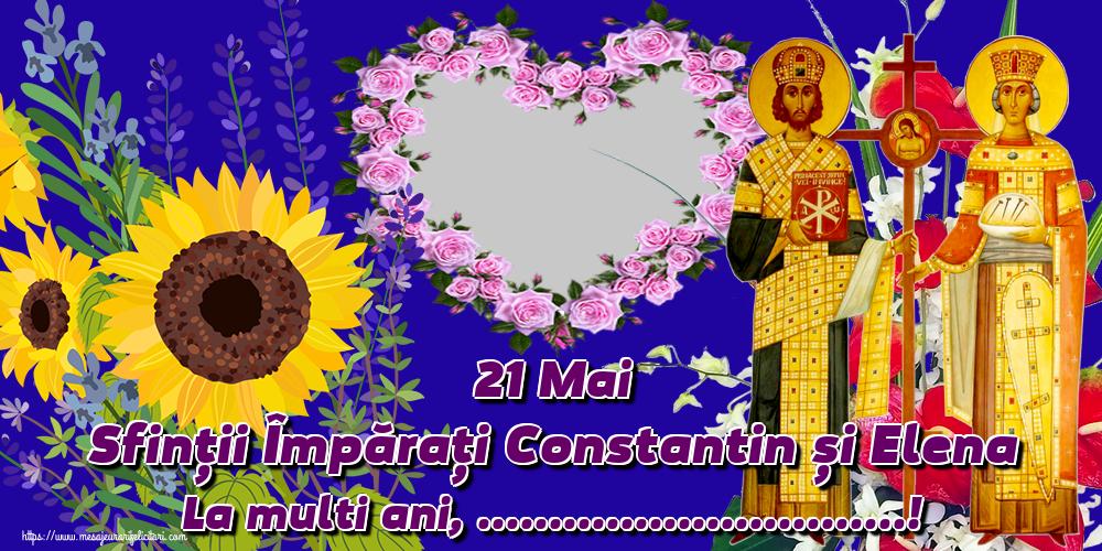 Felicitari personalizate de Sfintii Constantin si Elena - 21 Mai Sfinții Împărați Constantin și Elena La multi ani, ...! - Rama foto