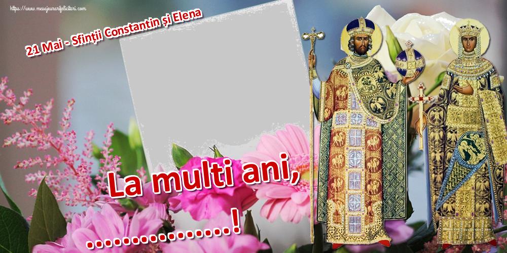 Felicitari personalizate de Sfintii Constantin si Elena - 21 Mai - Sfinții Constantin și Elena La multi ani, ...! - Rama foto