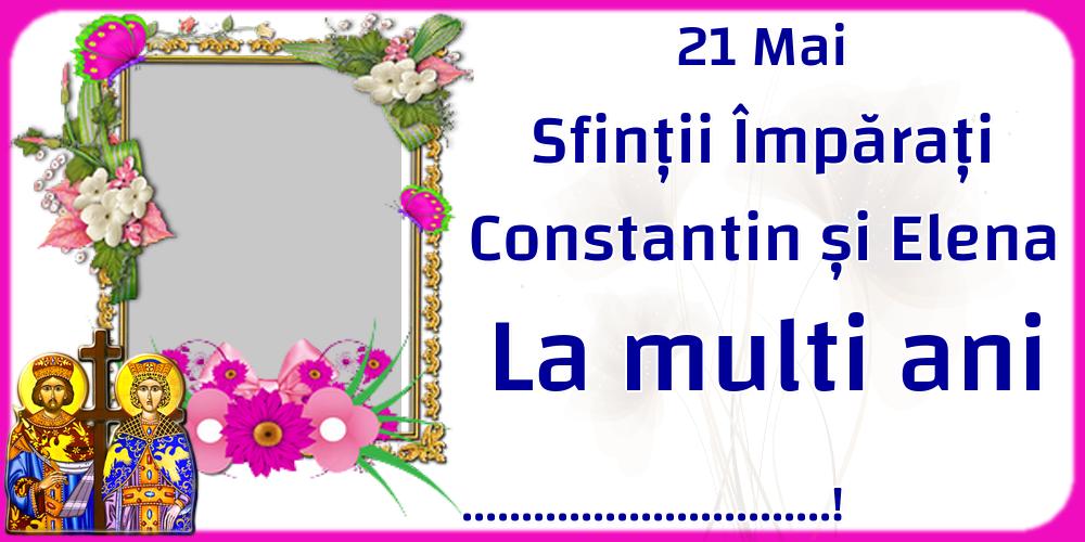 Felicitari personalizate de Sfintii Constantin si Elena - 21 Mai Sfinții Împărați Constantin și Elena La multi ani ...! - Rama foto