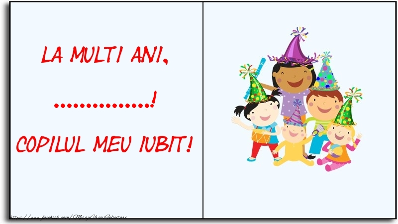 Felicitari personalizate pentru copii - La multi ani, copilul meu iubit! ...