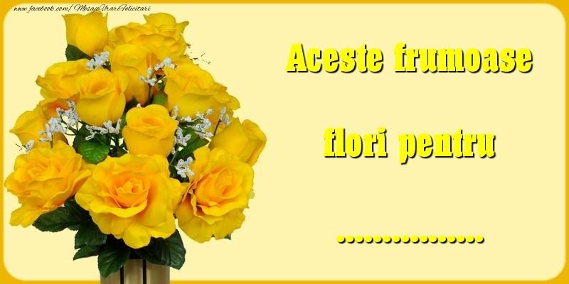 Felicitari personalizate Diverse - Aceste frumoase flori pentru ...
