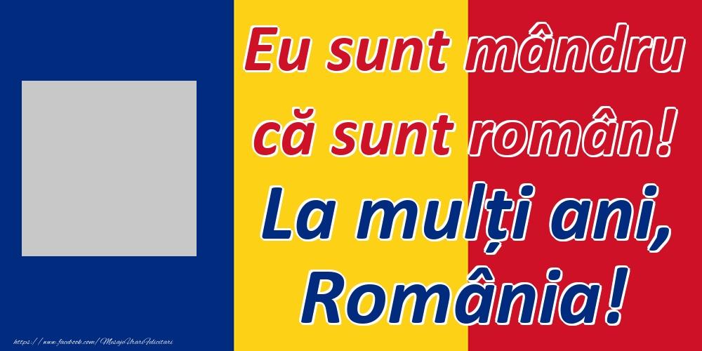 Felicitari personalizate Diverse - Eu sunt mândru că sunt român! La mulți ani, România!