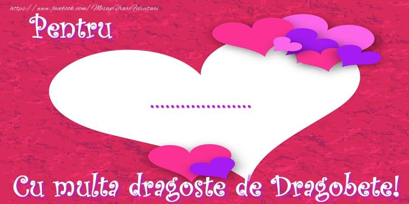 Felicitari personalizate de Dragobete - Pentru ... Cu multa dragoste de Dragobete!