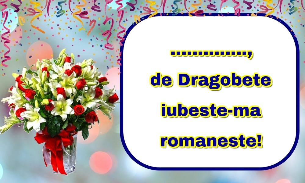 Felicitari personalizate de Dragobete - ..., de Dragobete iubeste-ma romaneste!