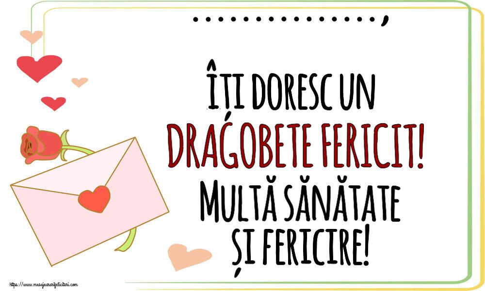 Felicitari personalizate de Dragobete - ..., îți doresc un DRAGOBETE FERICIT! Multă sănătate și fericire!