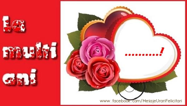 Felicitari personalizate de dragoste - La multi ani ...!