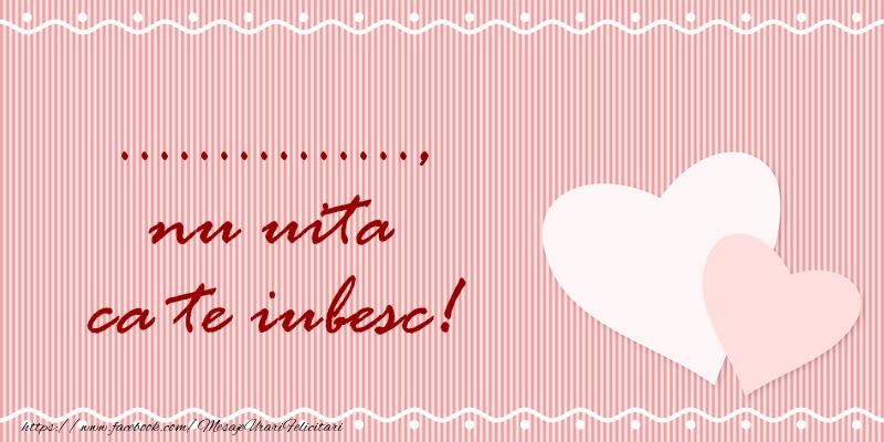 Felicitari personalizate de dragoste - ... nu uita ca te iubesc!