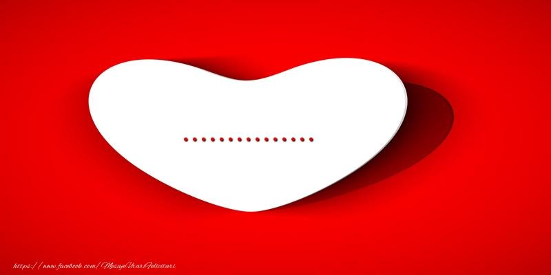 Felicitari personalizate de dragoste - ... inima