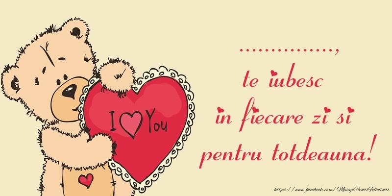 Felicitari personalizate de dragoste - ..., te iubesc in fiecare zi si pentru totdeauna!