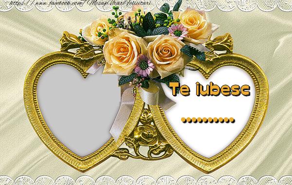 Felicitari personalizate de dragoste - Te iubesc  ... !