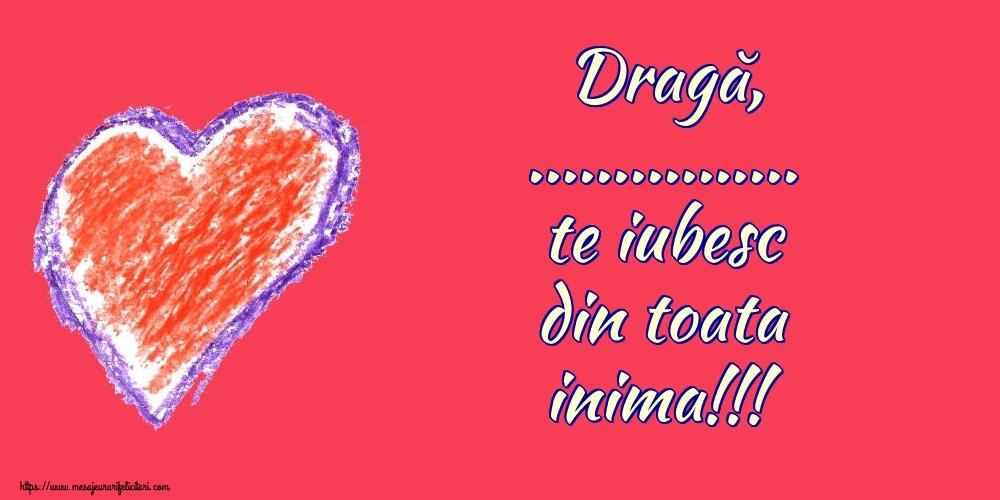 Felicitari personalizate de dragoste - Dragă, ... te iubesc din toata inima!!!