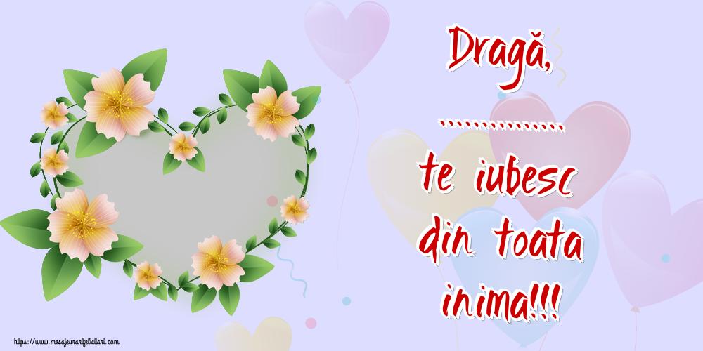 Felicitari personalizate de dragoste - Dragă, ... te iubesc din toata inima!!! - Rama foto