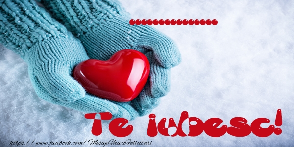 Felicitari personalizate de dragoste - ... Te iubesc!