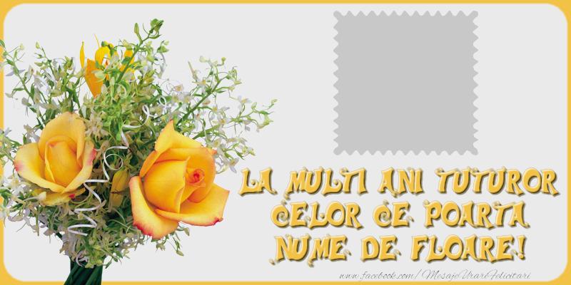 Felicitari personalizate de Florii - La multi ani tuturor celor ce poarta nume de floare!