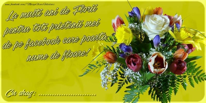 Felicitari personalizate de Florii - La multi ani de Florii pentru toti prietenii mei de pe facebook care poarta nume de floare! Cu drag Cu stima: ...