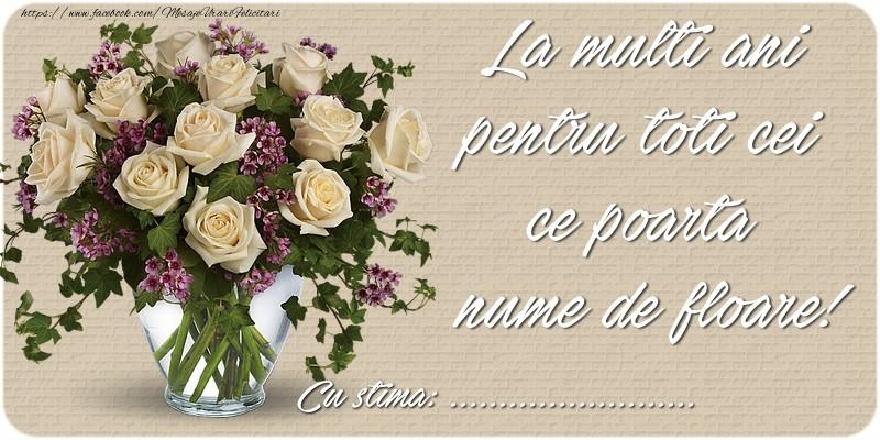 Felicitari personalizate de Florii - La multi ani pentru toti cei ce poarta nume de floare! Cu stima: ...