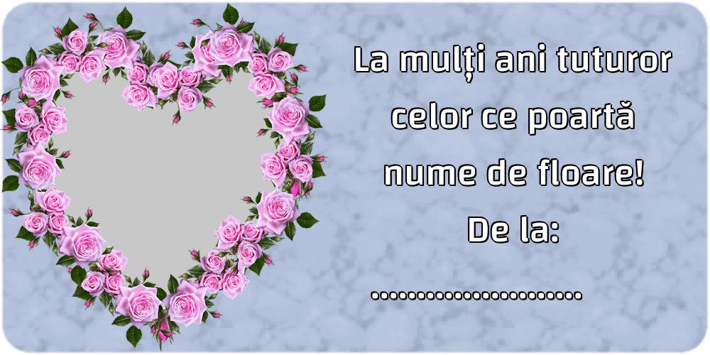 Felicitari personalizate de Florii - La mulți ani tuturor celor ce poartă nume de floare! De la: ... - Rama foto