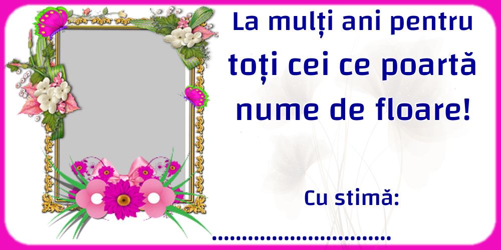 Felicitari personalizate de Florii - La mulți ani pentru toți cei ce poartă nume de floare! Cu stimă: ... - Rama foto
