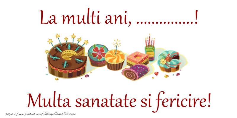 Felicitari personalizate de la multi ani - La multi ani, ...! Multa sanatate si fericire!