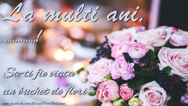 Felicitari personalizate de la multi ani - La multi ani, ... Sa-ti fie viata un buchet de flori