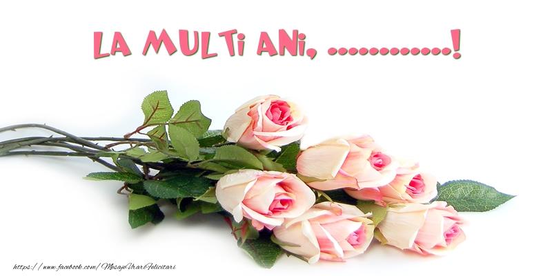 Felicitari personalizate de la multi ani - Trandafiri: La multi ani, ...!