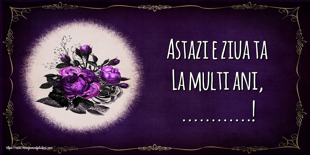 Felicitari personalizate de la multi ani - Astazi e ziua ta La multi ani, ...!