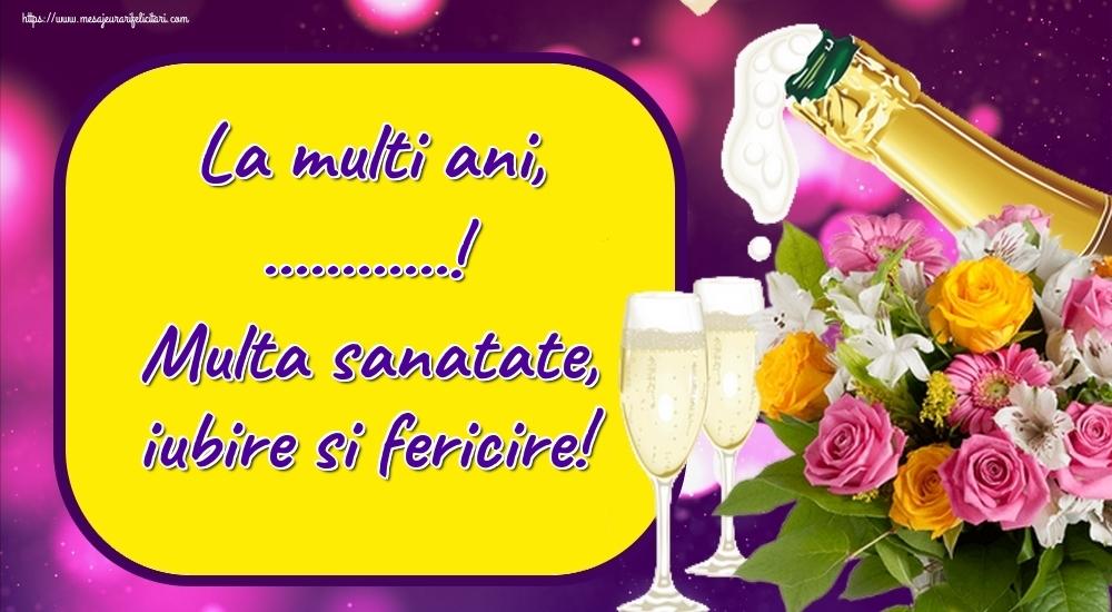 Felicitari personalizate de la multi ani - La multi ani, ...! Multa sanatate, iubire si fericire!