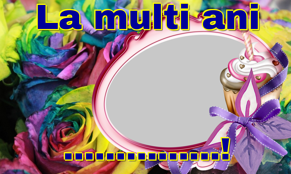 Felicitari personalizate de la multi ani - La multi ani ...! - Rama foto de La Multi Ani