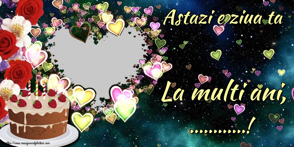 Felicitari personalizate de la multi ani - Astazi e ziua ta La multi ani, ...! - Rama foto de La Multi Ani