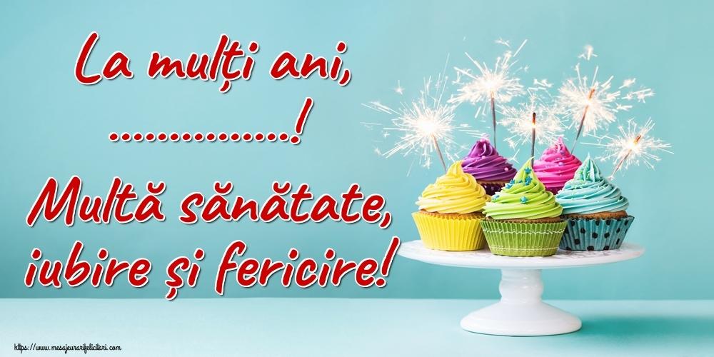 Felicitari personalizate de la multi ani - La mulți ani, ...! Multă sănătate, iubire și fericire!