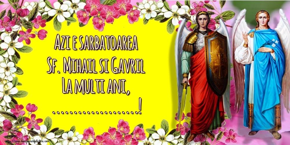 Felicitari personalizate de Sfintii Mihail si Gavril - Azi e sarbatoarea Sf. Mihail si Gavril La multi ani, ...!