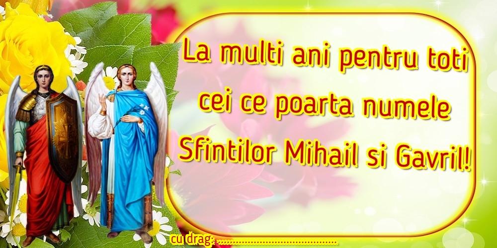 Felicitari personalizate de Sfintii Mihail si Gavril - La multi ani pentru toti cei ce poarta numele Sfintilor Mihail si Gavril! ...