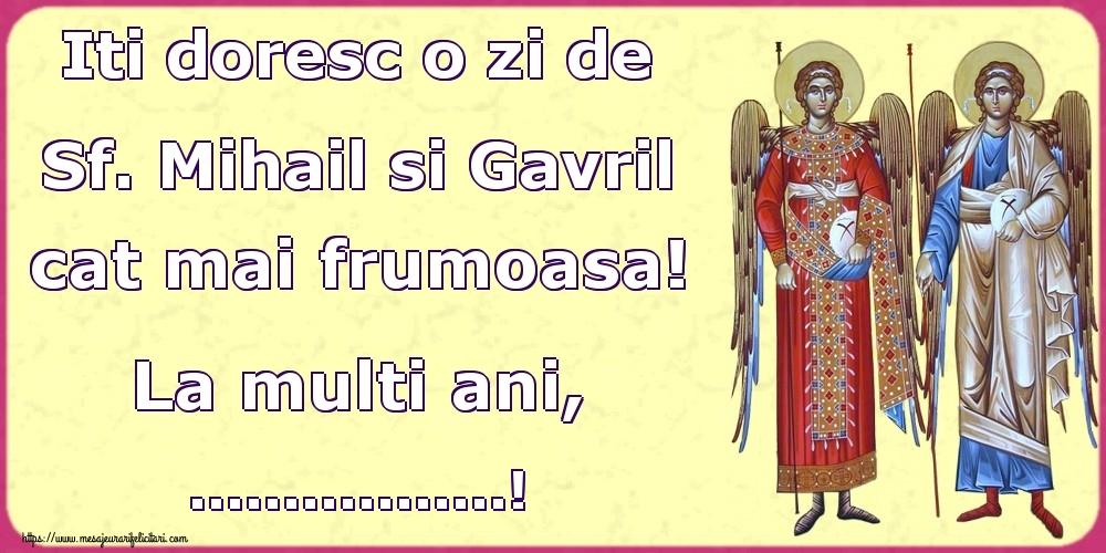 Felicitari personalizate de Sfintii Mihail si Gavril - Iti doresc o zi de Sf. Mihail si Gavril cat mai frumoasa! La multi ani, ...!