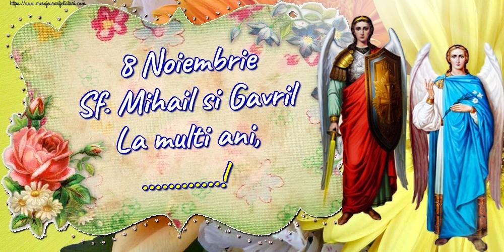 Felicitari personalizate de Sfintii Mihail si Gavril - 8 Noiembrie Sf. Mihail si Gavril La multi ani, ...!