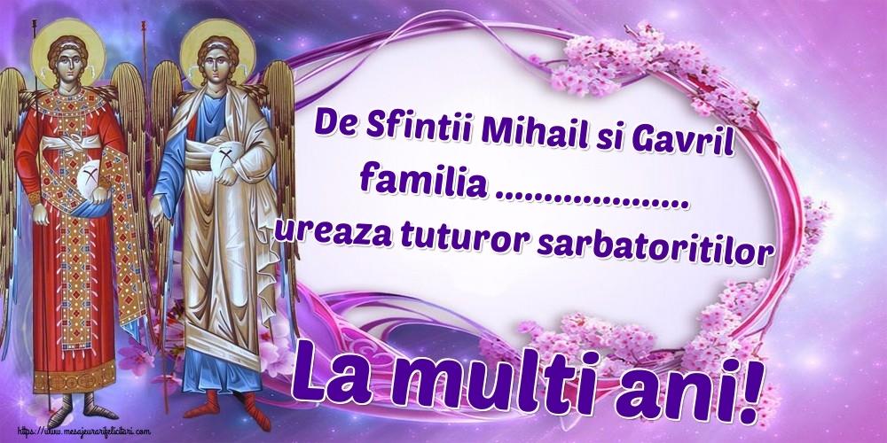 Felicitari personalizate de Sfintii Mihail si Gavril - De Sfintii Mihail si Gavril ... ureaza tuturor sarbatoritilor La multi ani!