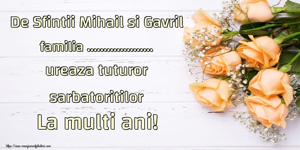Felicitari personalizate de Sfintii Mihail si Gavril - De Sfintii Mihail si Gavril familia ... ureaza tuturor sarbatoritilor La multi ani!