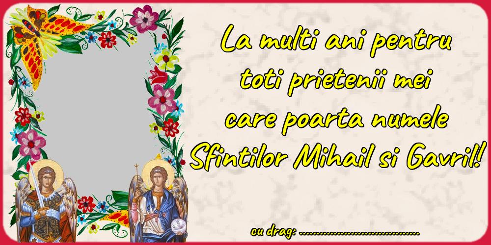 Felicitari personalizate de Sfintii Mihail si Gavril - La multi ani pentru toti prietenii mei care poarta numele Sfintilor Mihail si Gavril! ... - Rama foto