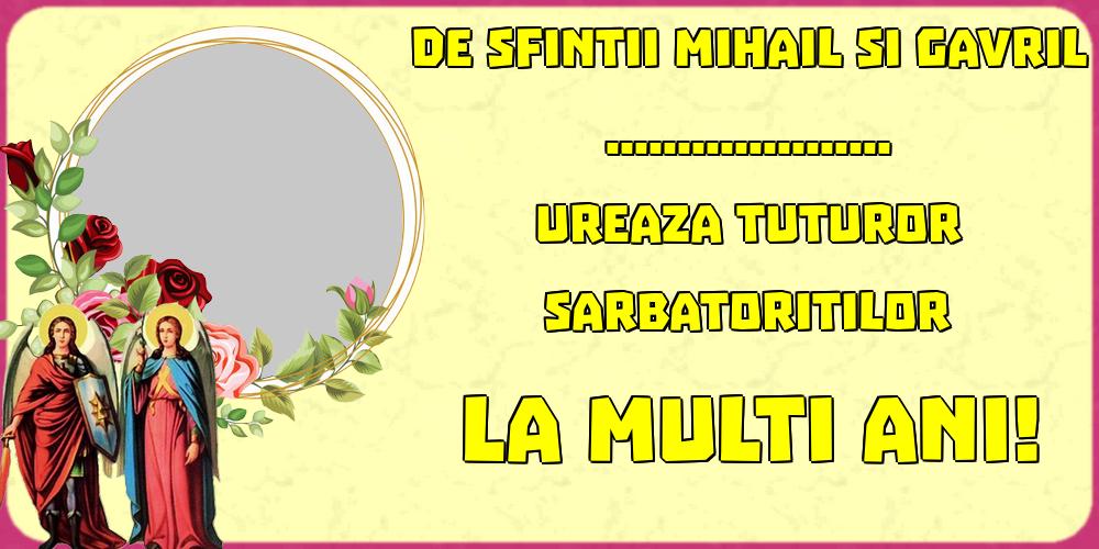 Felicitari personalizate de Sfintii Mihail si Gavril - De Sfintii Mihail si Gavril ... ureaza tuturor sarbatoritilor La multi ani! -