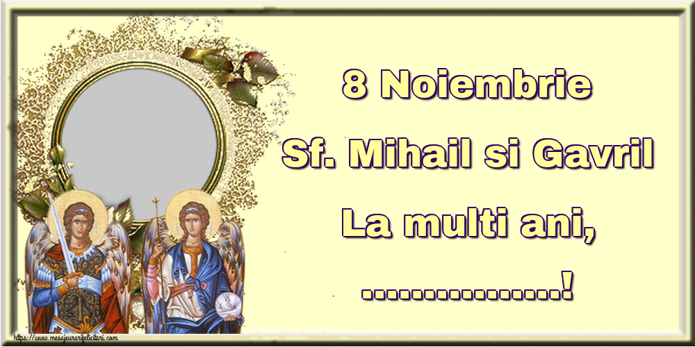 Felicitari personalizate de Sfintii Mihail si Gavril - 8 Noiembrie Sf. Mihail si Gavril La multi ani, ...! -