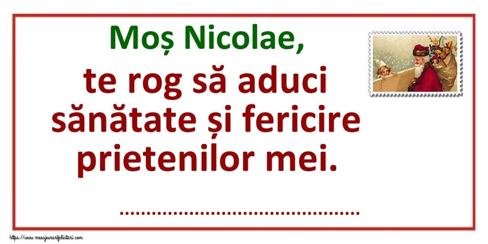 Felicitari personalizate de Mos Nicolae - Moș Nicolae, te rog să aduci sănătate și fericire prietenilor mei. ...